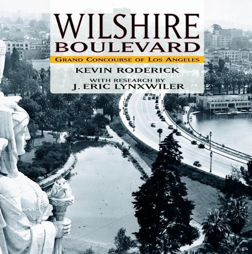 Wilshire Boulevard: Grand Concourse of Los Angeles: Kevin Roderick, J.