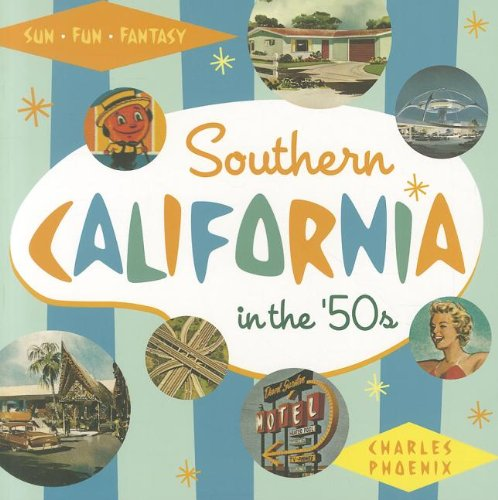 Southern California in the '50s: Sun, Fun and Fantasy: Charles Phoenix