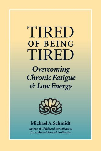 Tired of Being Tired: Overcoming Chronic Fatigue and Low Energy: Schmidt Ph.D, Michael A.