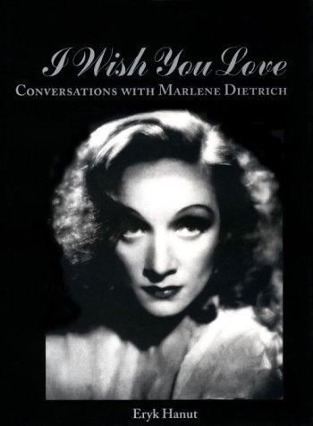 I Wish You Love: Conversations with Marlene Dietrich: Hanut, Eryk; [Fairbanks, Jr., Douglas]; [...