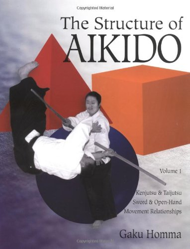 9781883319557: The Structure of Aikido: Volume 1: Kenjutsu and Taijutsu Sword and Open-Hand Movement Relationships: Kenjutsu and Taijutsu Movement Relationships Vol 1