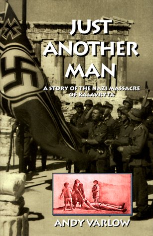 Just Another Man: A Story of the Nazi Massacre of Kalavryta: Varlow, Andy