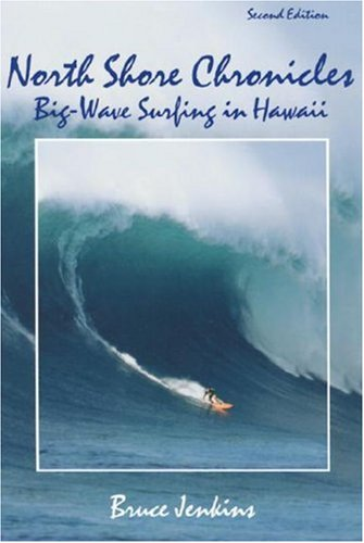 North Shore Chronicles: Big Wave Surfing in Hawaii: Bruce Jenkins