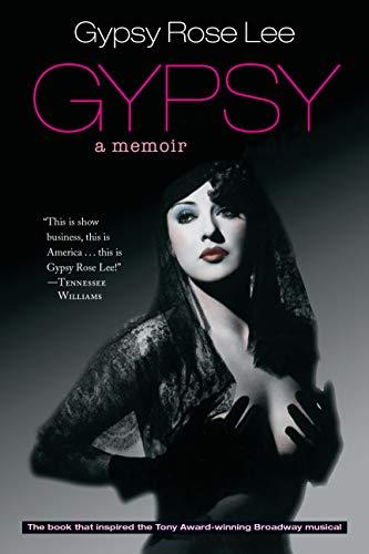 Gypsy: A Memoir: Gypsy Rose Lee