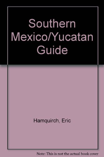Southern Mexico & Yucatan Guide: Your Passport to Great Travel!: Hamovitch, Eric