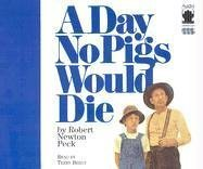 A Day No Pigs Would Die: Peck, Robert Newton