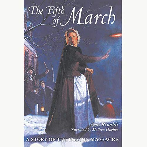 The Fifth of March: A Story of the Boston Massacre: Rinaldi, Ann