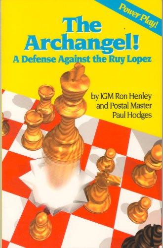 Archangel!: A Defense Against the Ruy Lopez: Henley, Ron, Hodges, Paul