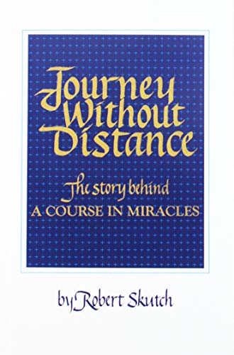 Journey Without Distance: The Story Behind a: Robert Skutch