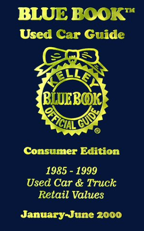 9781883392260: Kelly Blue Book Used Car Guide January-June 2000: Consumer Edition, 1985-1999, Used Car & Truck Retail Values: 8 (Kelley Blue Book Used Car Guide, Consumer Edition, 1985-1999)
