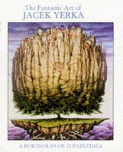 The Fantastic Art of Jacek Yerka: A Portfolio of 21 Paintings: Jacek Yerka