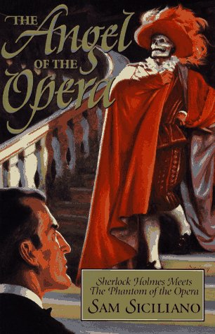The Angel of the Opera: Sherlock Holmes Meets the Phantom of the Opera: Siciliano, Sam