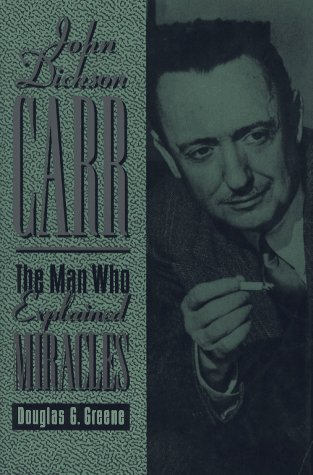 John Dickson Carr: The Man Who Explained Miracles: Douglas G. Greene
