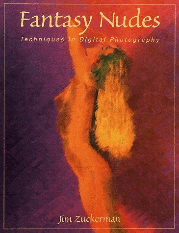 Fantasy nudes : digital techniques in photography / by Jim Zuckerman: Zuckerman, Jim