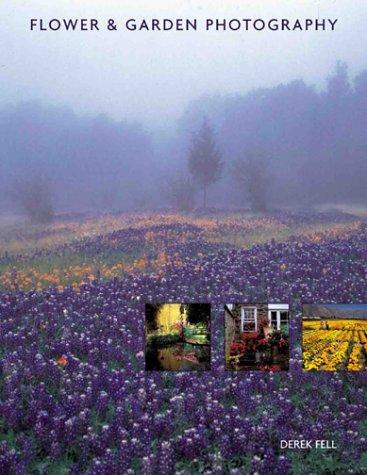 Flower & Garden Photography (9781883403652) by Derek Fell