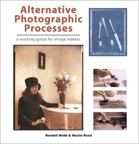 9781883403706: Alternative Photographic Processes: A Working Guide for Image Makers