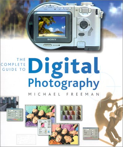 9781883403911: The Complete Guide to Digital Photography: Equipment and Techniques for Creative Digital Imaging