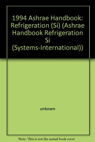 1994 ASHRAE Handbook: Refrigeration (Si) (Ashrae Handbook Refrigeration Si (Systems-International))