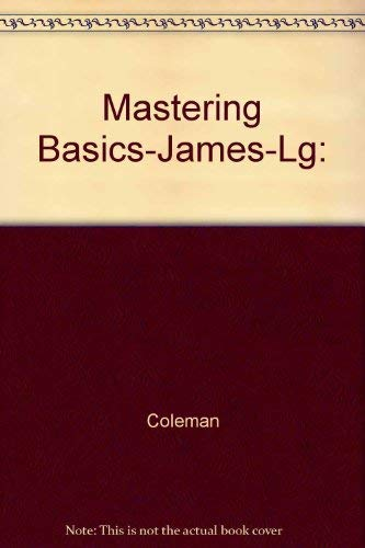 Mastering Basics-James-Lg: Mastering Basics-James-Lg:, Coleman, Used, 9781883419431 Former Library book. Shows some signs of wear, and may have some markings on the inside.