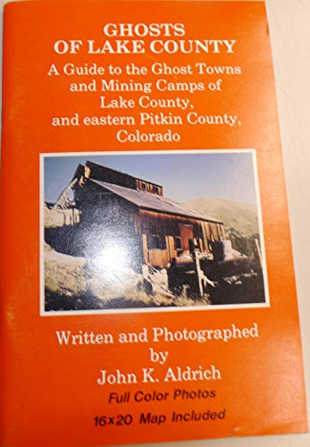 9781883425074: Ghosts of Lake County: A Guide to the Ghost Towns & Mining Camps of Lake County & Eastern Pitkin County, Colorado