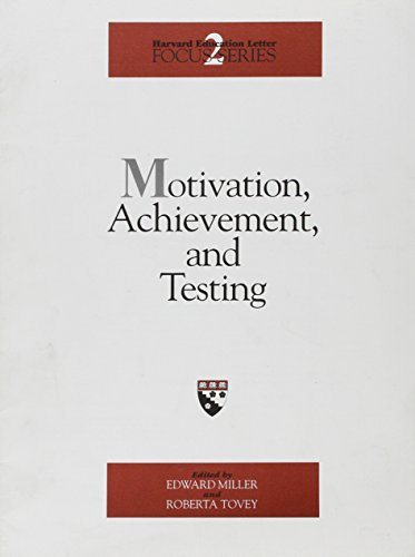 Motivation, Achievement, & Testing (Harvard Education Letter Focus Series): Edward Miller
