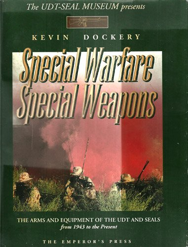 9781883476007: Special Warfare Special Weapons; The Arms and Equipment of the UDT and Seals from 1943 to the Present (v1)