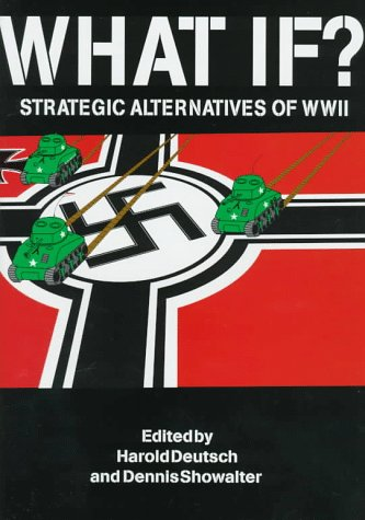 What If?: Strategic Alternatives of Wwii