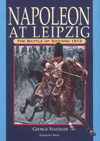 Napoleon at Leipzig: The Battle of Nations (1883476100) by George Nafziger