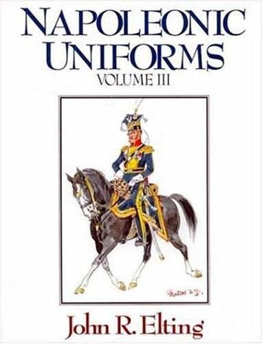 Napoleonic Uniforms, Vols. 3-4 (2 Volume Set): John R. Elting