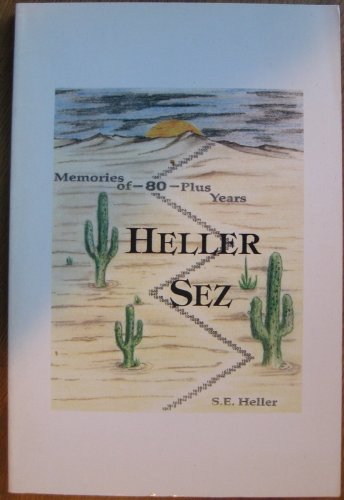 Heller Sez: Memories of Eighty Plus Years: Siegfried E. Heller