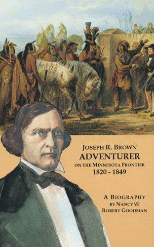 Joseph R. Brown Adventurer on the Minnesota Frontier 1820-1849: Goodman, Nancy & Robert