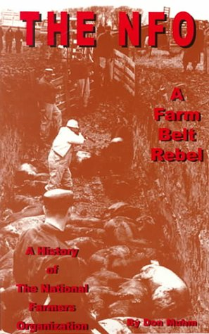 9781883477295: The Nfo: A Farm Belt Rebel : The History of the National Farmers Organization