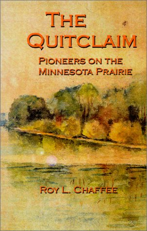 The Quitclaim : Pioneers on the Minnesota Prairie: Chaffee, Roy L. {Author} with Marjorie Chaffee ...