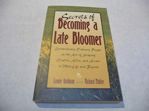 9781883478032: Secrets of Becoming a Late Bloomer: Extraordinary Ordinary People on the Art of Staying Creative, Alive, and Aware in Mid-Life and Beyond