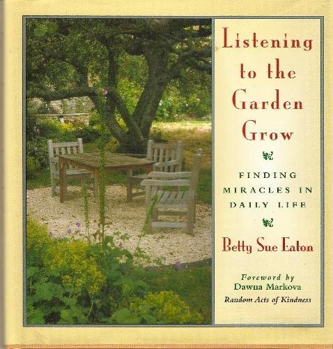 9781883478148: Listening to the Garden Grow: Finding Miracles in Daily Life