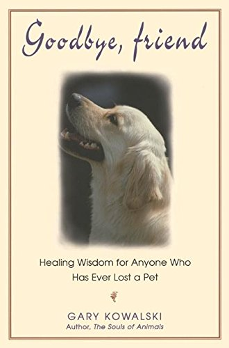 9781883478223: Goodbye, Friend: Healing Wisdom for Anyone Who Has Ever Lost a Pet
