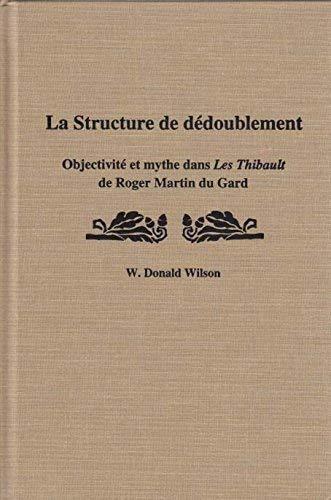 9781883479107: La Structure De Dedoublement : Objectivite Et Mythe Dans Les Thibault De Roger Martin Du Gard (Marcel Proust Studies Vol 5)