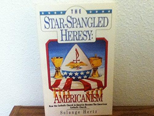 The Star- Spangled Heresy: Americanism.: Solange Hertz