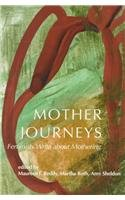Mother Journeys: Feminists Write about Mothering: Martha Roth, Maureen T. Reddy