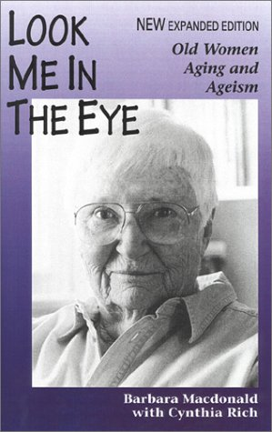 Look Me in the Eye: Old Women, Aging and Ageism: Rich, Cynthia, MacDonald, Barbara