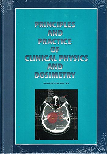 Principles and practice of clinical physics and dosimetry: Micheal L. F. Lim