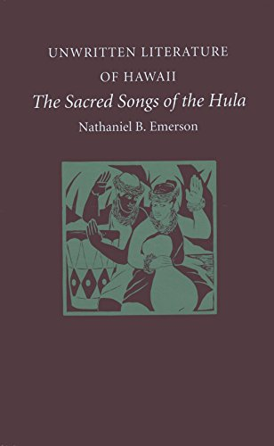 Unwritten Literature of Hawaii: The Sacred Songs of the Hula: Emerson, Nathaniel Bright; Emerson, ...