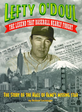 Lefty O'Doul- The Legend That Baseball Nearly Forgot The Story of the Hall of Fame's Missing Star