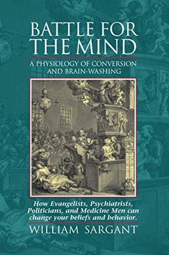 9781883536060: Battle for the Mind: A Physiology of Conversion and Brainwashing - How Evangelists, Psychiatrists, Politicians, and Medicine Men Can Change Your Beliefs and Behavior