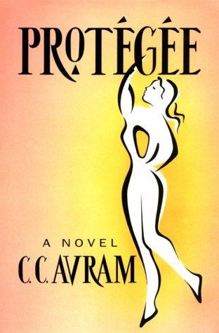 Protegee: A Novel: Avram, C. C.