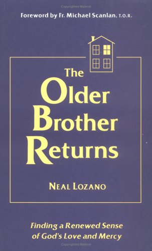 The Older Brother Returns: Finding a Renewed: Neal Lozano; Fr.