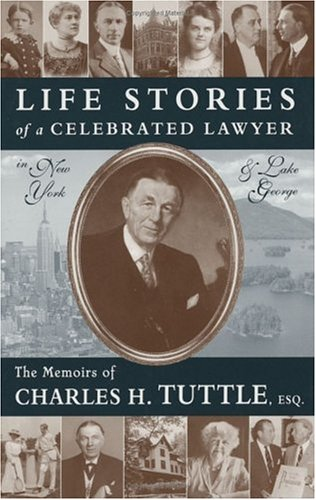 Life Stories of a Celebrated Lawyer in New York and Lake George The Memoirs of Charles H. Tuttle, ...