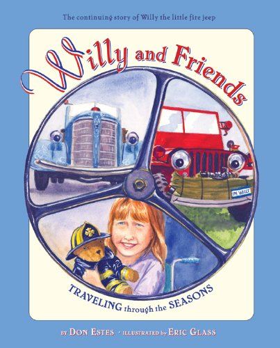 WILLY AND FRIENDS Traveling through the Seasons The continuing story of Willy the little fire Jeep:...