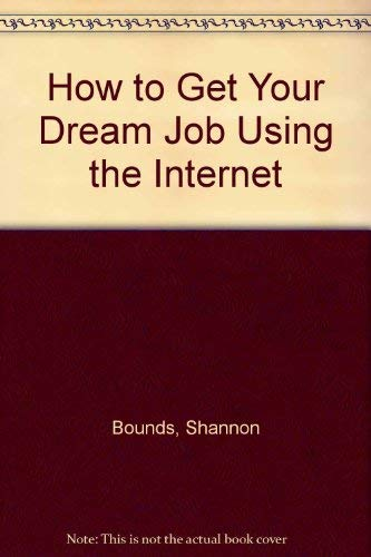 How to Get Your Dream Job Using the Internet: The Only Book That Takes You Straight to Thousands of...