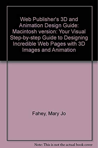 9781883577940: Web Publisher's 3D & Animation Design Guide for Macintosh: Your Visual, Step-by-Step Guide to Designing Incredible Web Pages with 3D Images and Animation